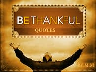Be Thankful Quotes by MM
