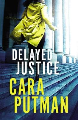 Delayed Justice Book Cover, by Author Cara Putman